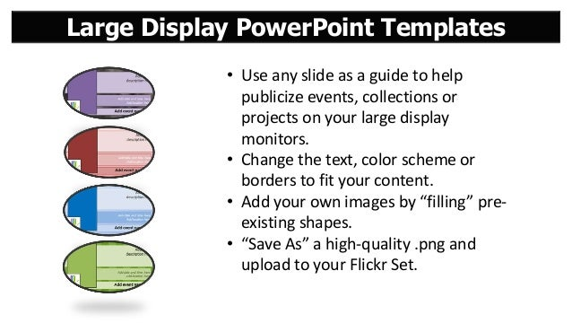 Large Display PowerPoint Templates • Use any slide as a guide to help publicize events, collections or projects on your la...