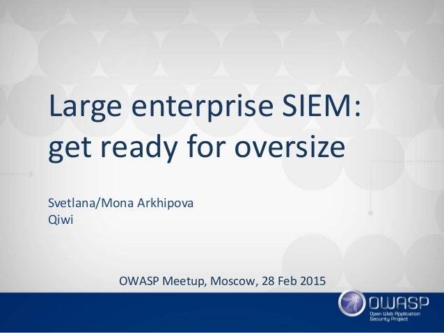 Large enterprise SIEM: get ready for oversize