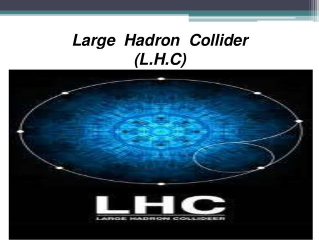Large Hadron Collider (L.H.C)