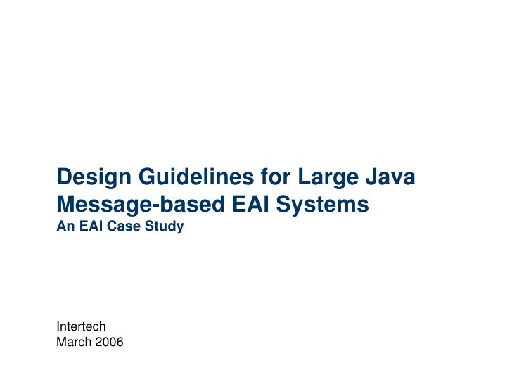 Design Guidelines for Large Java Message-based EAI SystemsAn EAI Case Study<br />Intertech<br />March 2006<br />