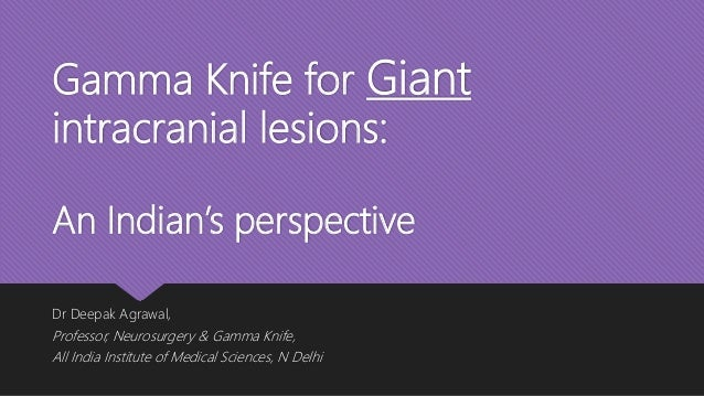Gamma Knife for Giant intracranial lesions: An Indian's perspective Dr Deepak Agrawal, Professor, Neurosurgery & Gamma Kni...
