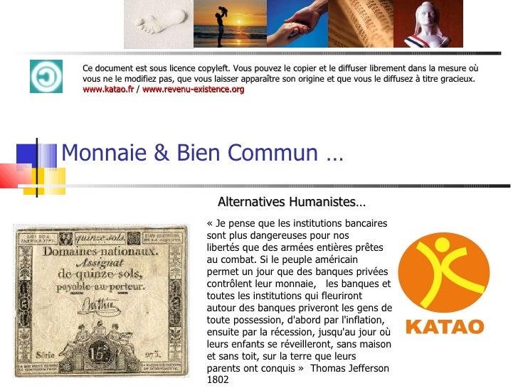 Monnaie & Bien Commun … Alternatives Humanistes… «Je pense que les institutions bancaires sont plus dangereuses pour nos ...