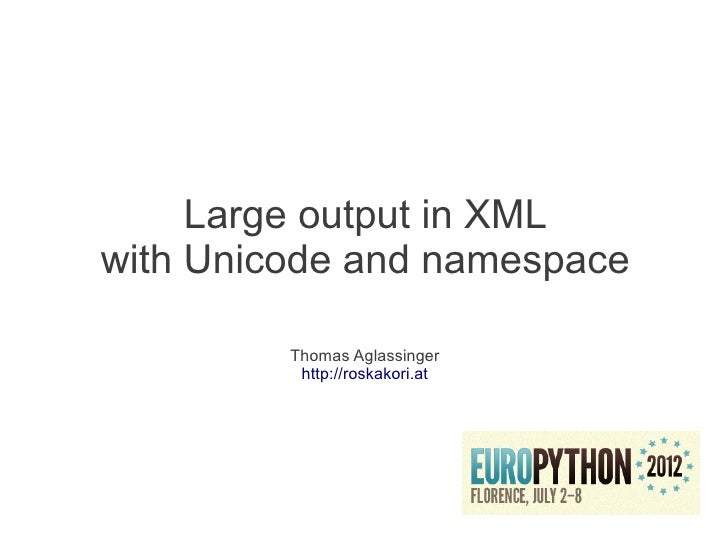 Large output in XMLwith Unicode and namespace         Thomas Aglassinger          http://roskakori.at