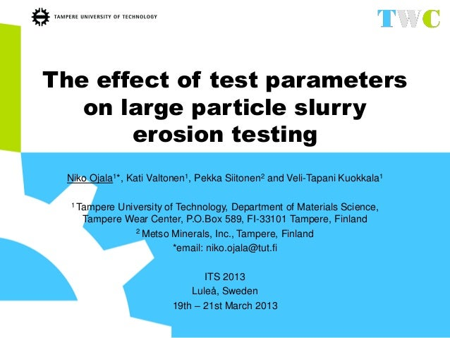 The effect of test parameterson large particle slurryerosion testingNiko Ojala1*, Kati Valtonen1, Pekka Siitonen2 and Veli...