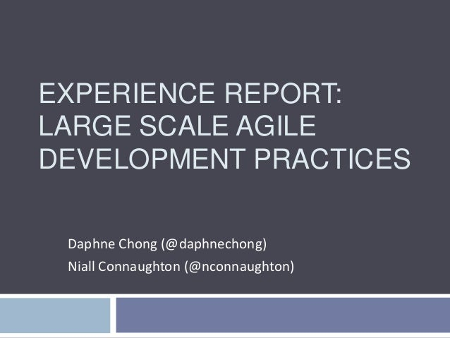 EXPERIENCE REPORT: LARGE SCALE AGILE DEVELOPMENT PRACTICES Daphne Chong (@daphnechong) Niall Connaughton (@nconnaughton)
