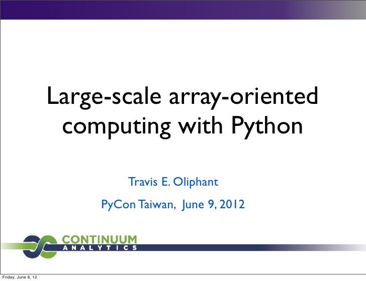 Large-scale array-oriented                      computing with Python                              Travis E. Oliphant     ...