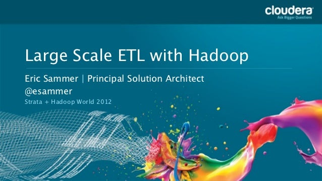 Large Scale ETL with Hadoop    Headline Goes Here    Eric Sammer | Principal Solution Architect    Speaker Name or Subhead...