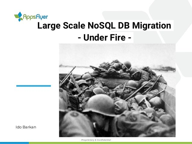 Large Scale NoSQL DB Migration - Under Fire - Ido Barkan - Proprietary & Confidential -