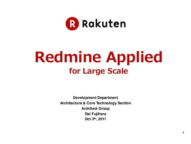 Redmine Applied      for Large Scale         Development Department  Architecture & Core Technology Section              A...