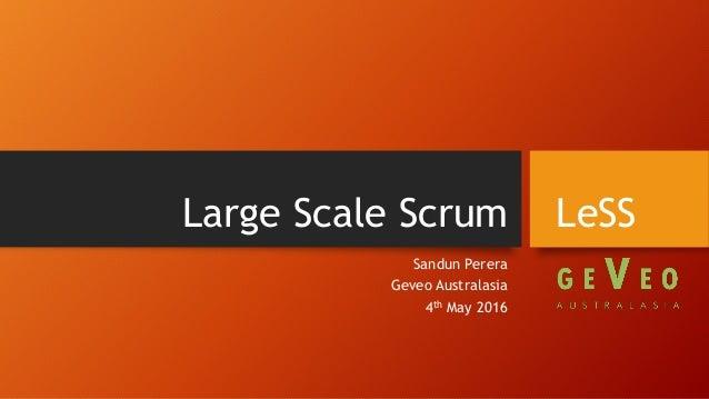 Large Scale Scrum Sandun Perera Geveo Australasia 4th May 2016 LeSS