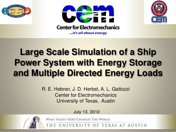 Large Scale Simulation of a Ship Power System with Energy Storage and Multiple Directed Energy Loads<br />R. E. Hebner, J....