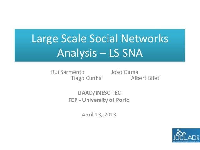 Large Scale Social Networks     Analysis – LS SNA   Rui Sarmento           João Gama           Tiago Cunha           Alber...