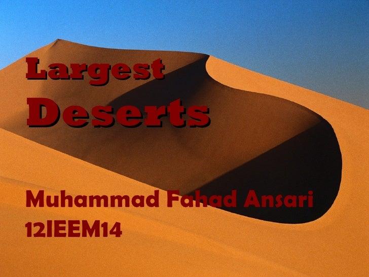 LargestDesertsMuhammad Fahad Ansari12IEEM14