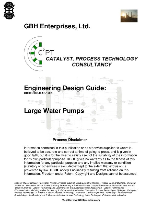 GBH Enterprises, Ltd.  Engineering Design Guide: GBHE-EDG-MAC-1507  Large Water Pumps  Process Disclaimer Information cont...