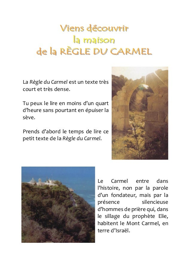 La Règle du Carmel est un texte très court et très dense. Tu peux le lire en moins d'un quart d'heure sans pourtant en épu...