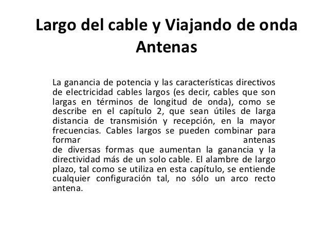 Largo del cable y Viajando de onda             Antenas  La ganancia de potencia y las características directivos  de elect...