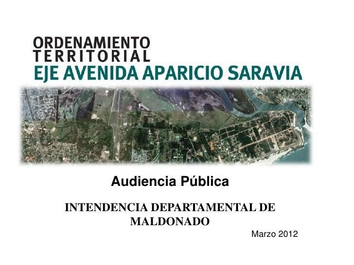 Audiencia PúblicaINTENDENCIA DEPARTAMENTAL DE        MALDONADO                          Marzo 2012