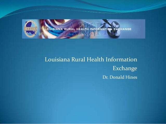 Louisiana Rural Health Information Exchange Dr. Donald Hines