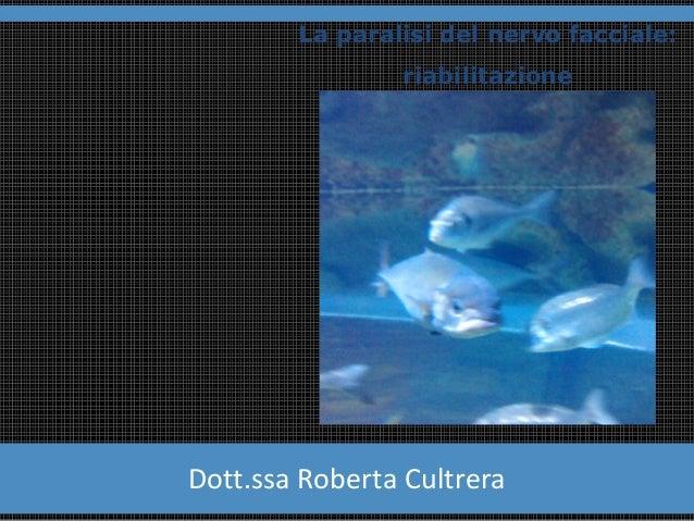 La paralisi del nervo facciale:  riabilitazione  Dott.ssa Roberta Cultrera