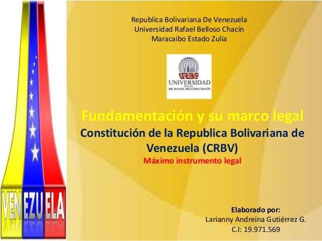 Republica Bolivariana De Venezuela Universidad Rafael Belloso Chacín Maracaibo Estado Zulia  Fundamentación y su marco leg...