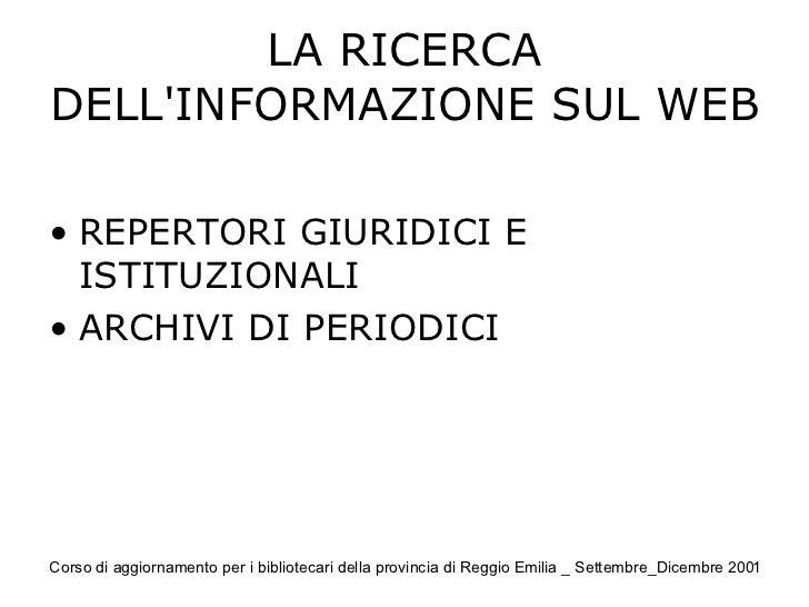 LA RICERCA DELL'INFORMAZIONE SUL WEB <ul><li>REPERTORI GIURIDICI E ISTITUZIONALI </li></ul><ul><li>ARCHIVI DI PERIODICI </...