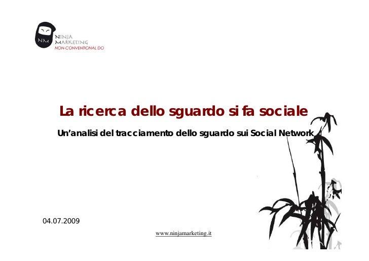 La ricerca dello sguardo si fa sociale <ul><li>Un'analisi del tracciamento dello sguardo sui Social Network </li></ul>www....