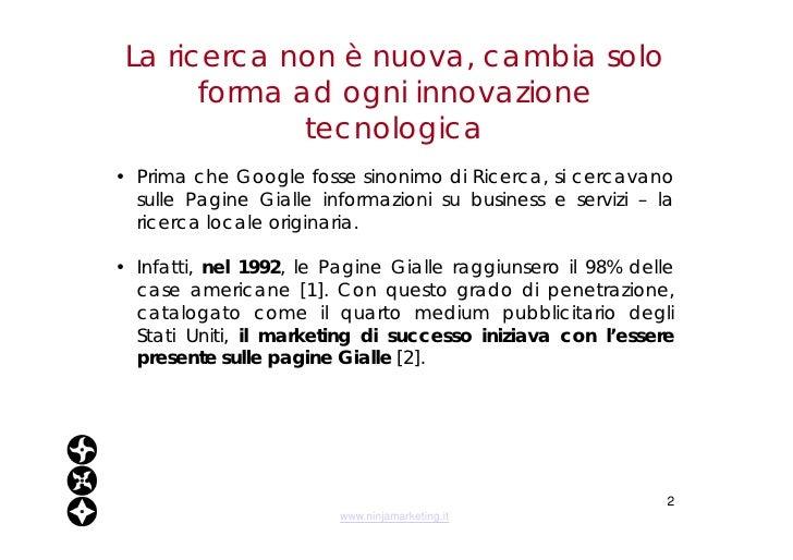 La ricerca non è nuova, cambia solo forma ad ogni innovazione tecnologica <ul><li>Prima che Google fosse sinonimo di Ricer...