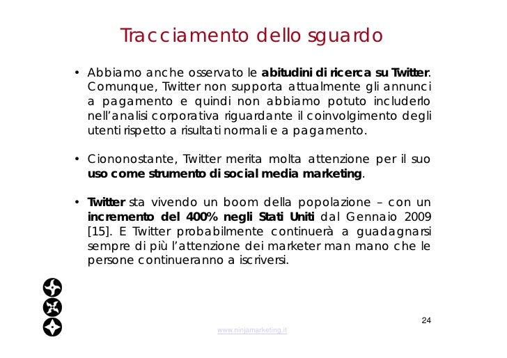 Tracciamento dello sguardo <ul><li>Abbiamo anche osservato le  abitudini di ricerca su Twitter . Comunque, Twitter non sup...