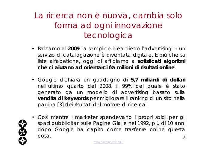 La ricerca non è nuova, cambia solo forma ad ogni innovazione tecnologica <ul><li>Balziamo al  2009 : la semplice idea die...