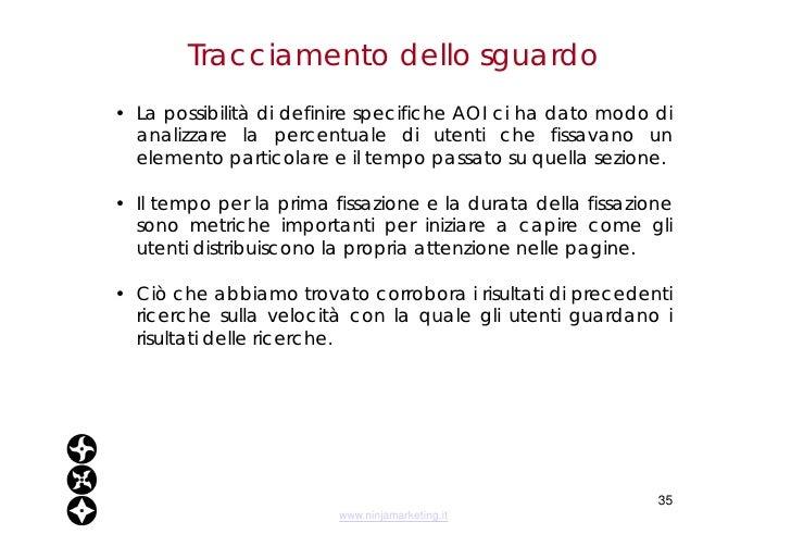 Tracciamento dello sguardo <ul><li>La possibilità di definire specifiche AOI ci ha dato modo di analizzare la percentuale ...