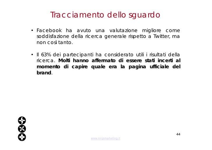 Tracciamento dello sguardo <ul><li>Facebook ha avuto una valutazione migliore come soddisfazione della ricerca generale ri...