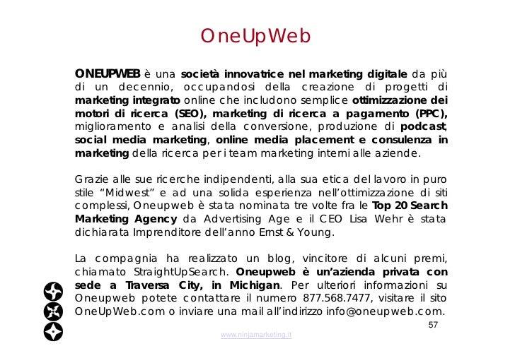 OneUpWeb <ul><li>ONEUPWEB  è una  società innovatrice nel marketing digitale  da più di un decennio, occupandosi della cre...