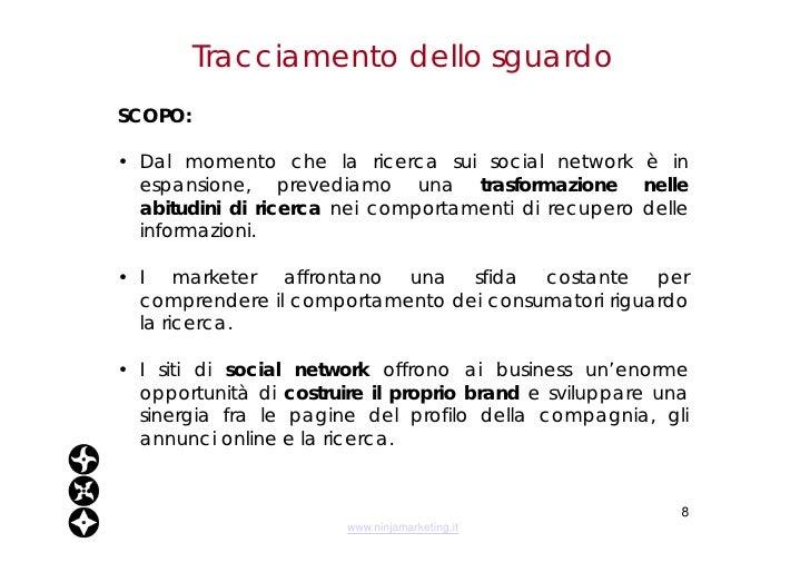 Tracciamento dello sguardo <ul><li>SCOPO: </li></ul><ul><li>Dal momento che la ricerca sui social network è in espansione,...