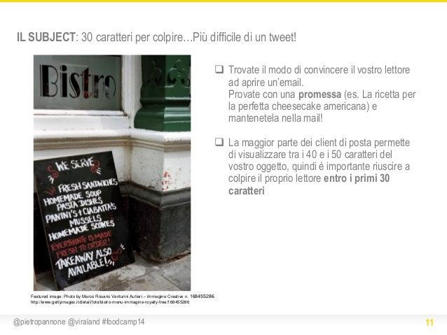 IL SUBJECT: 30 caratteri per colpire…Più difficile di un tweet!  Trovate il modo di convincere il vostro lettore ad aprir...