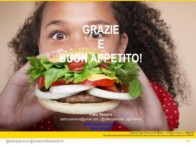 GRAZIE E BUON APPETITO!  Pietro Pannone pietro.pannone@gmail.com | @pietropannone | @Viraland www.pietropannone.com www.vi...