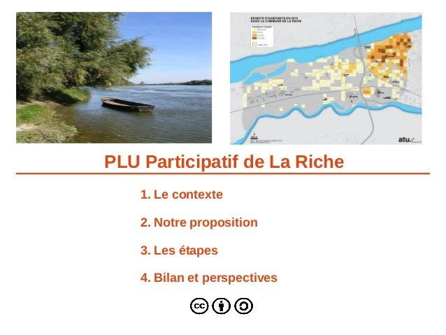PLU Participatif de La Riche 1. Le contexte 2. Notre proposition 3. Les étapes 4. Bilan et perspectives