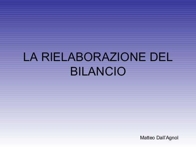 LA RIELABORAZIONE DELBILANCIOMatteo Dall'Agnol