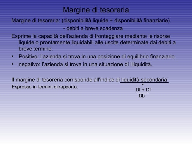 Margine di tesoreriaMargine di tesoreria: (disponibilità liquide + disponibilità finanziarie)- debiti a breve scadenzaEspr...