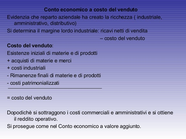 Conto economico a costo del vendutoEvidenzia che reparto aziendale ha creato la ricchezza ( industriale,amministrativo, di...
