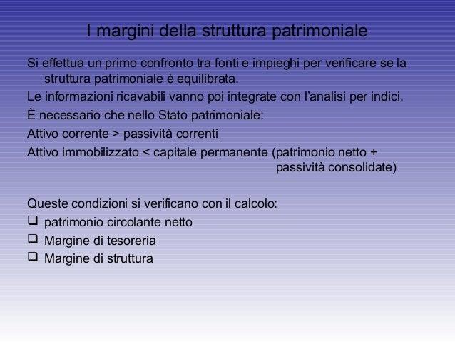 I margini della struttura patrimonialeSi effettua un primo confronto tra fonti e impieghi per verificare se lastruttura pa...