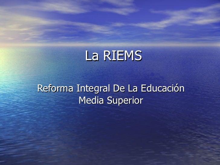 La RIEMS Reforma Integral De La Educación Media Superior