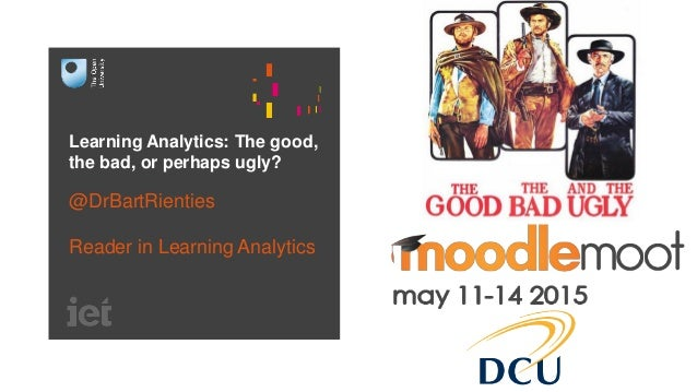 Learning Analytics: The good, the bad, or perhaps ugly? @DrBartRienties Reader in Learning Analytics