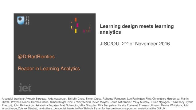 Learning design meets learning analytics JISC/OU, 2nd of November 2016 @DrBartRienties Reader in Learning Analytics A spec...