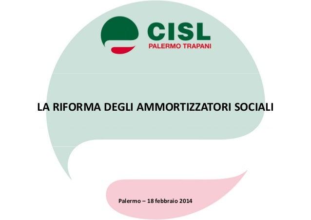 LA RIFORMA DEGLI AMMORTIZZATORI SOCIALI Palermo – 18 febbraio 2014