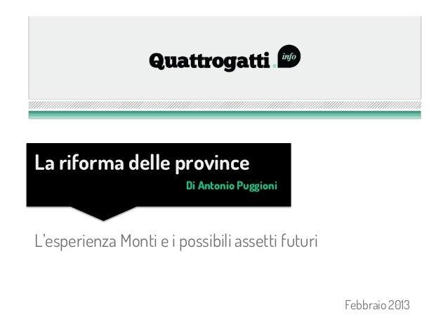La riforma delle province                         Di Antonio PuggioniL'esperienza Monti e i possibili assetti futuri      ...