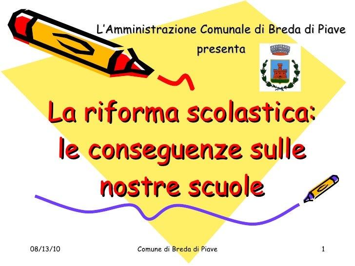 La riforma scolastica: le conseguenze sulle nostre scuole L'Amministrazione Comunale di Breda di Piave presenta