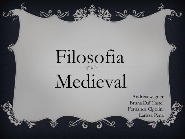 Filosofia  Medieval  Andréia wagner  Bruna Dal'Castel  Fernanda Cigolini  Larissa Pena