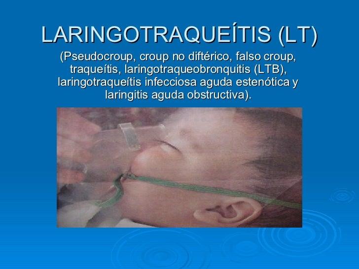 LARINGOTRAQUEÍTIS (LT) (Pseudocroup, croup no diftérico, falso croup, traqueítis, laringotraqueobronquitis (LTB), laringot...