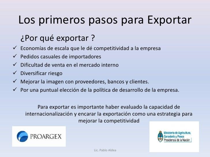 Los primeros pasos para Exportar <br />¿Por qué exportar ?<br /><ul><li>Economías de escala que le dé competitividad a la...