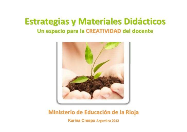 Estrategias y Materiales Didácticos   Un espacio para la CREATIVIDAD del docente       Ministerio de Educación de la Rioja...